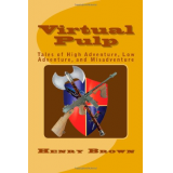 Virtual Pulp: Tales of High Adventure, Low Adventure, and Misadventure