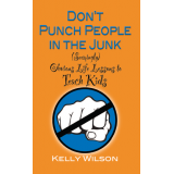 Dont Punch People in the Junk: (Seemingly) Obvious Life Lessons to Teach Kids
