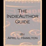 The IndieAuthor Guide: A Comprehensive Reference To Self-Publishing And Managing Your Career In Indie Authorship