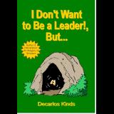 I Dont Want to Be a Leader! But...