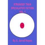 Stranger Than Speculative Fiction, Vol. 1 by A. Jarrell Hayes