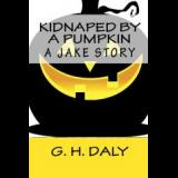 KIDNAPED BY A PUMPKIN, A Jake Story