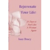Rejuvenate Your Life! 21 Days to Feel Like a Woman Again