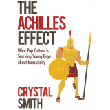 The Achilles Effect: What Popular Culture is Teaching Young Boys about Masculinity