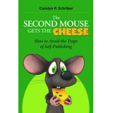 The Second Mouse Gets the Cheese: How to Avoid the Traps of Self-Publishing
