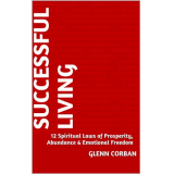 Successful Living - 12 Spiritual Laws of Prosperity, Abundance and Emotional Freedom