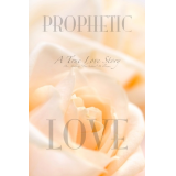 Prophetic Love: A True Love Story