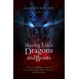 Slaying Lifes Dragons and Beasts: A Practical, Biblical Guide to Overcoming Life's Pains, Obstacles, and Addictions