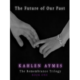 The Future of Our Past, Book 1 of The Remembrance Trilogy