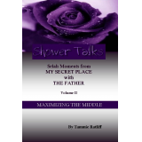 Shower Talks - Selah Moments from My Secret Place with the Father - Volume II, Maximizing the Middle