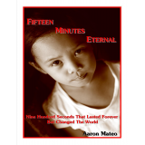 Fifteen Minutes Eternal: Nine Hundred Seconds That Lasted Forever But Changed The World