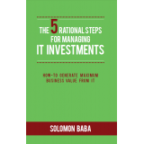 The Five Rational Steps for Managing IT Investments
