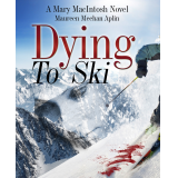 Dying to Ski, a Mary MacIntosh novel