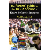 The Parents' Guide  To  The 10 + 2 Science Know Before It Happens