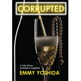 CORRUPTED; A Tale Of Sex, Scandal & Suspense