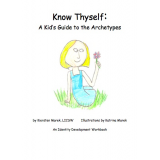Know Thyself:  A Kids Guide to the Archetypes