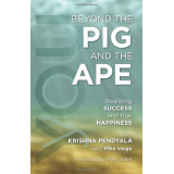 Beyond the PIG and the APE: Realizing SUCCESS and true HAPPINESS