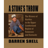 A Stones Throw - The History of Marbles in the Upper Cumberland Region of Tennessee and Kentucky