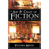 The Art & Craft of Fiction: A Practitioners Manual