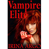 Vampire Elite (Vampire Elite, Book1) by Irina Argo