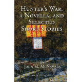 Hunters War A Novella and Selected Short Stories