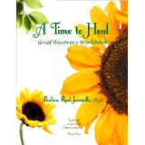 A Time to Heal: Grief Recovery Workbook