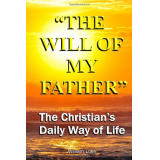The Will of My Father: The Christians Daily Way of Life