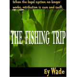 THE FISHING TRIP-A TRIAL BY WATER, EXECUTION AND A DELIVERANCE OF RETRIBUTION