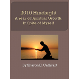 2010 Hindsight:  A Year of Spiritual Growth, In Spite of Myself