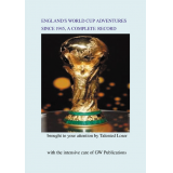England's World Cup Adventures Since 1945, A Complete Record by Talented Loser