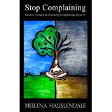 Stop Complaining: Your Guide to Living Life Instead of Complaining About it