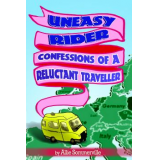 Uneasy Rider - Confessions of a Reluctant Traveller by Allie Sommerville
