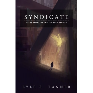 Syndicate (Tales from the Twisted Eden Sector Book 1)