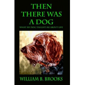 Then There Was A Dog: What my dog taught me about life