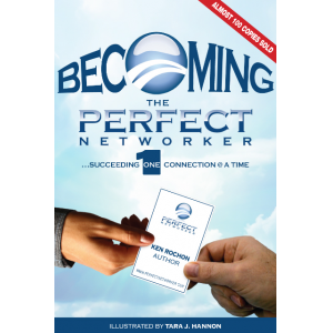 Becoming The Perfect Networker... Succeeding One Connection @ a Time