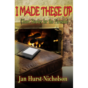 I Made These Up (short stories for the fireside)