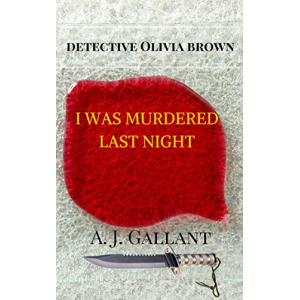 I was murdered last night (Detective Olivia Brown Book 1)