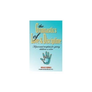 The Gymnastics of Love & Discipline, A Parental Template for Giving Children a Voice