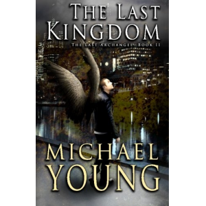 The Last Kingdom (The Last Archangel) (Volume 2)