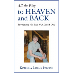 All the Way to Heaven and Back: Surviving the Loss of A Loved One