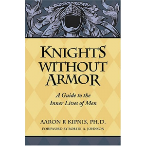 Knights Without Armor: A Guide to the Inner Lives of Men