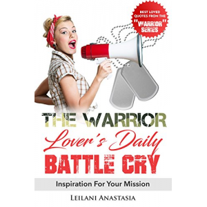 The Warrior Lover's Daily Battle Cry: Inspiration For Your Mission (The