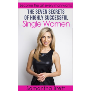 The Seven Secrets of Highly Successful Single Women: Become the girl every man wants! (The Powers of You)