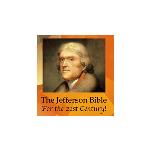 The Jefferson Bible for the 21st Century!