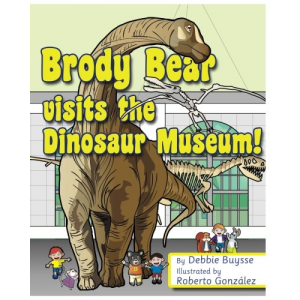 Brody Bear Visits the Dinosaur Museum! (Adventures of Brody Bear)