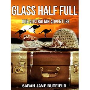 Glass Half Full: Our Australian Adventure (Sarah Jane's Travel Memoir Series Book 1)
