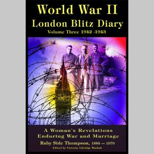 World War ll London Blitz Diary Volume 3