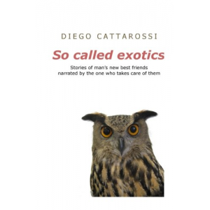 So called exotics: Stories of man's new best friends narrated by the one who takes care of them
