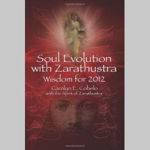 Soul Evolution with Zarathustra: Wisdom for 2012