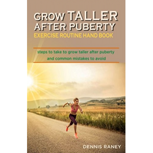 Grow taller After puberty exercise routine hand book: Steps to take to grow taller and common mistakes to avoid